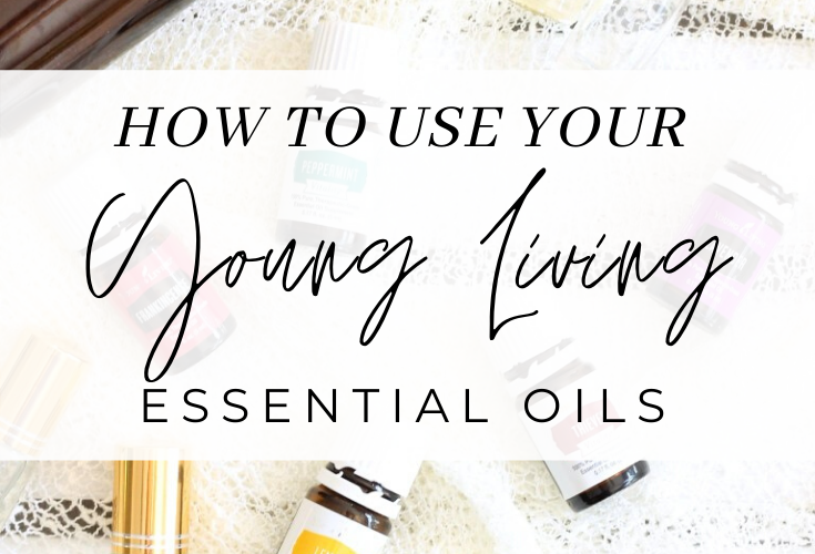 How To Use Your Young Living Essential Oils