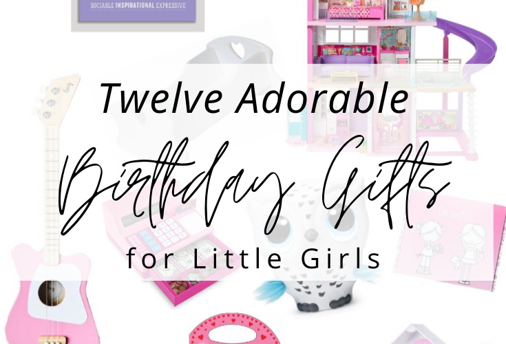Twelve Adorable Birthday Gifts for Little Girls